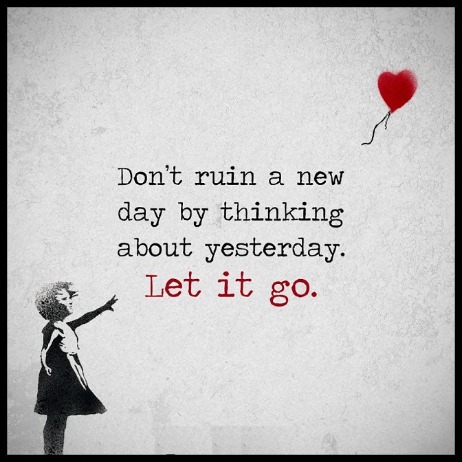 Dont ruin a new day by thinking about yesterday ...